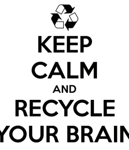 keep-calm-and-recycle-your-brain-1